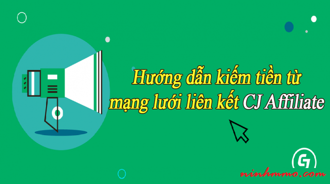 Cách xin link affiliate trên CJ để kiếm tiền đơn giản nhất