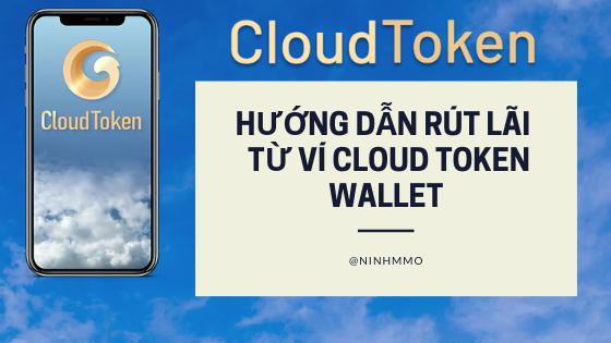 Hướng dẫn rút tiền từ ví Cloud Token Wallet mới nhất