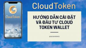 Hướng dẫn cài đặt Cloud Token Wallet và đầu tư Cloud Token Wallet mới nhất